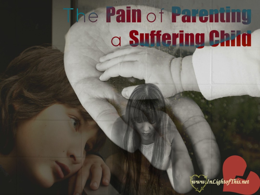 The pain of parenting a suffering child